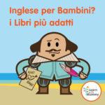 Sai come scegliere i Libri in Inglese per Bambini?